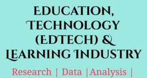 Education, Technology (EdTech) and Learning Industry- MBA Education and Technology industry Industry – Sector Education Technology EdTech and Learning Industry