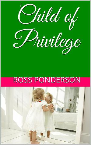 Child of Privilege by Ross Ponderson