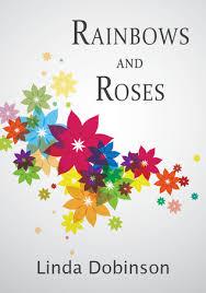 Rainbows and Roses by Linda Dobinson