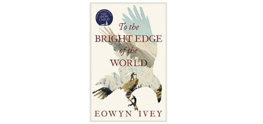 feature-image-to-the-bright-edge-of-the-world-by-eowyn-ivey