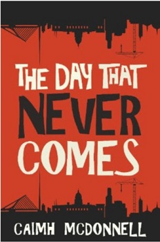 The Day that Never Comes by Caimh McDonnell