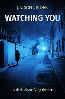 Watching You by J.A Schneider