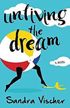 Unliving the Dream by Sandra Vischer