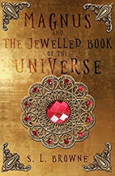 Magnus and the jewelled book of the universe by SL Browne