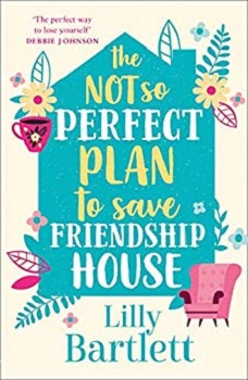 The Not So Perfect Plan to Save Friendship House by Lilly Bartlett