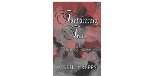 Feature Image - Tantalizing Tales of the Horrific and Fantastic by Marie Krepps