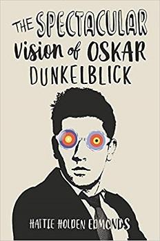 The Spectacular Vision of Oskar Dunkelblick by Hattie Holden Edmonds