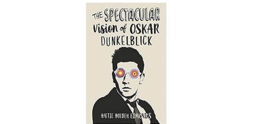 Feature Image - The Spectacular Vision of Oskar Dunkelblick by Hattie Holden Edmonds