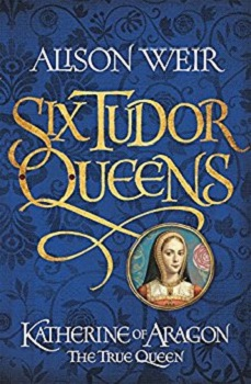 Six Tudor Queens book One by Alison Weir