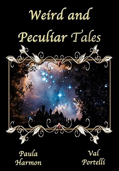 Weird and Peculiar Tales by Val Portelli and Paula Harmon