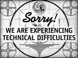 We're Experiencing Some Technical Difficulties