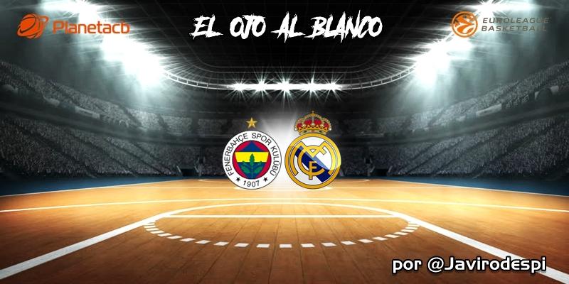 CRÓNICA | EL OJO AL BLANCO | Detalles que matan: Fenerbahçe 65 – 63 Real Madrid