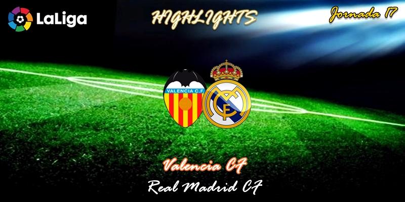 VÍDEO   Highlights   Valencia vs Real Madrid   LaLiga   Jornada 17