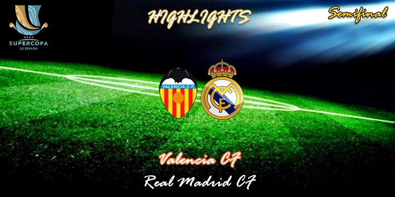 VÍDEO | Highlights | Valencia vs Real Madrid | Supercopa | Semifinal