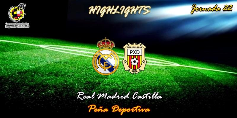VÍDEO | Highlights | Real Madrid Castilla vs Peña Deportiva | 2ª División B | Grupo I | Jornada 22
