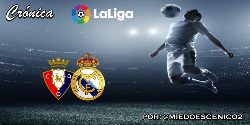 CRÓNICA   Retornos: Osasuna 1 – 4 Real Madrid