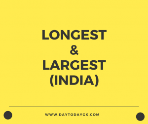 Longest and Largest in India