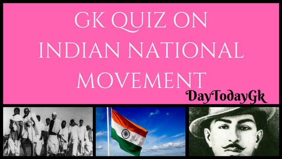 GK QUIZ ON INDIAN NATIONAL MOVEMENT