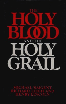 Holy Blood, Holy Grail, by Michael Baigent, Richard Leigh & Henry Lincoln