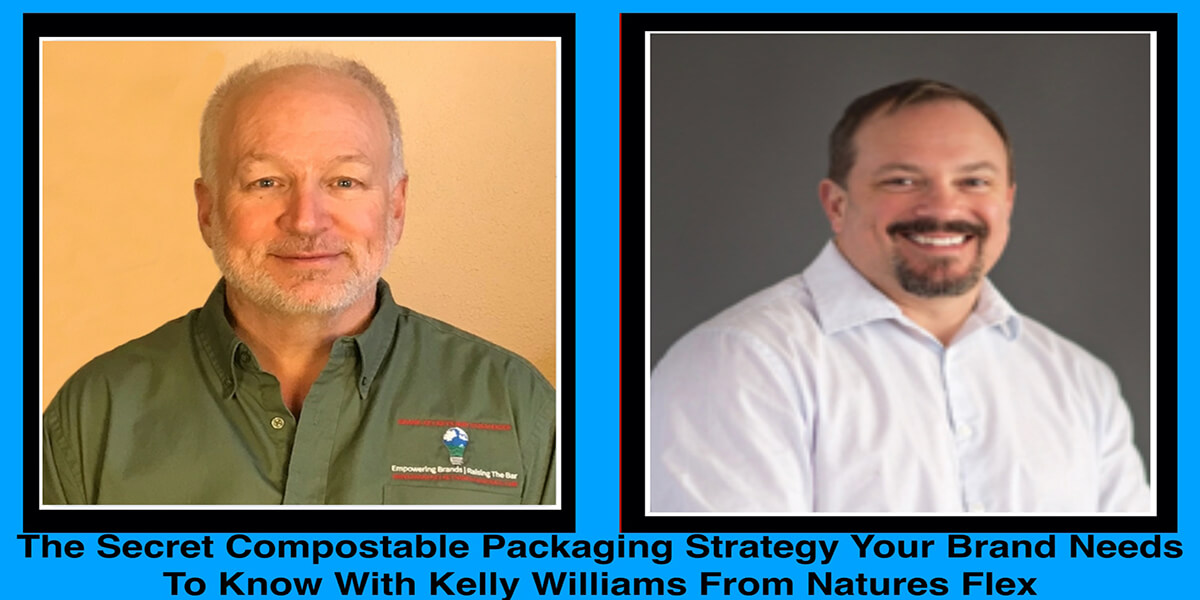 The Secret Compostable Packaging Strategy Your Brand Needs To Know With Kelly Williams From Natures Flex