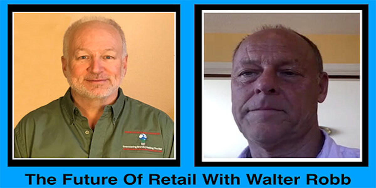 The Future Of Retail With Walter Robb of Stonewall Robb and Whole Foods Market
