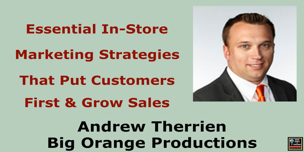 Andrew Therrien With Big Orange Productions, Essential In-Store Marketing Strategies That Put Customers First & Grow Sales