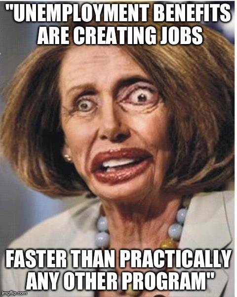 They Said That-Pelosi: Unemployment Benefits are Creating Jobs Faster than Practically any other Program