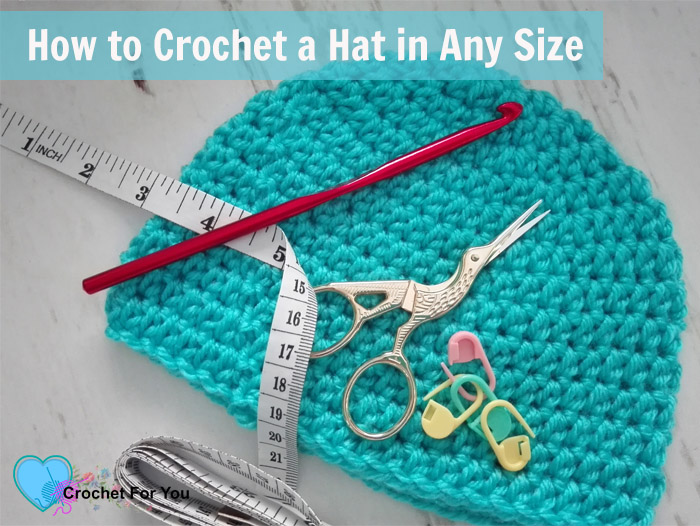 how to crochet hat in any size - free pattern and tutorial
