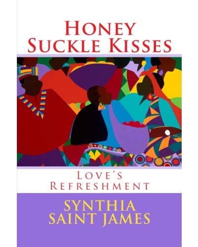 "Excerpt from the sensual love poem ""Honey Suckle Kisses"" by Synthia SAINT JAMES + Happy 50th Anniversary Synthia! – Find out more…"