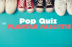 Pop Quiz on Plantar Fasciitis