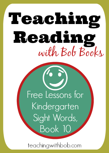 Teaching Bob Books Kindergarten Sight Words Book 10 in one or two easy lessons.