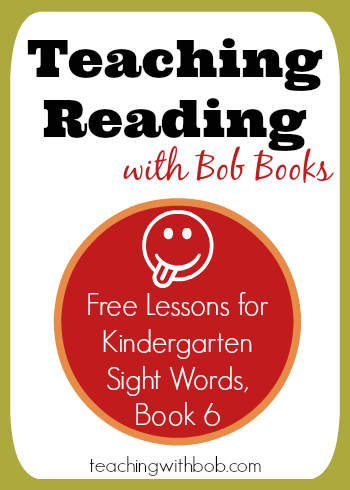 Teaching Bob Books Kindergarten Sight Words Book 6 in one or two easy lessons.