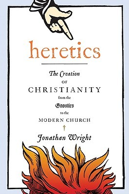Book Review: Heretics: The Creation of Christianity from the Gnostics to the Modern Church