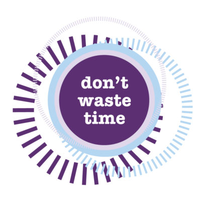 Part Three: Don't Waste Time