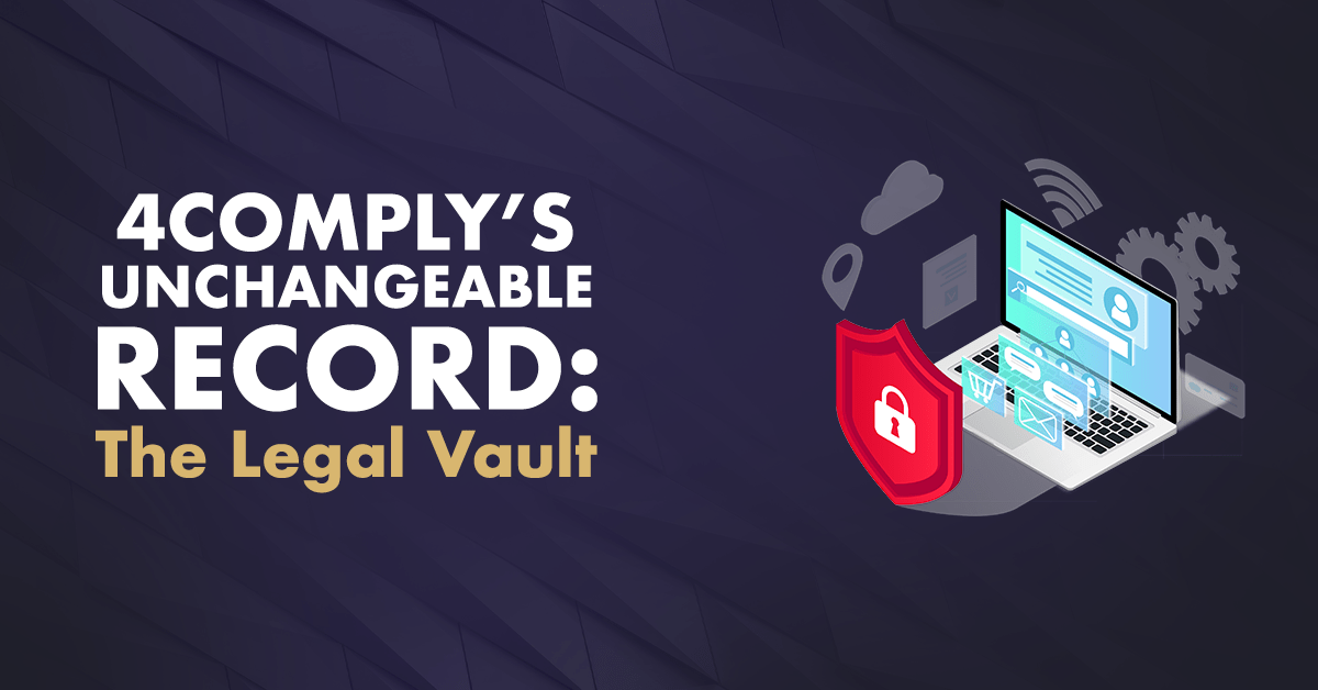 4comply's unchangeable record the legal vault