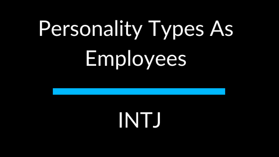 Personality Types As Employees: INTJ