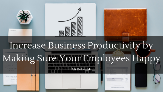 Increase Business Productivity by Making Sure Your Employees Happy