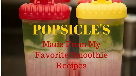 Popsicle's Made From My Favorite Smoothie Recipes