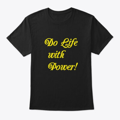 Do Life with Power T-shirt