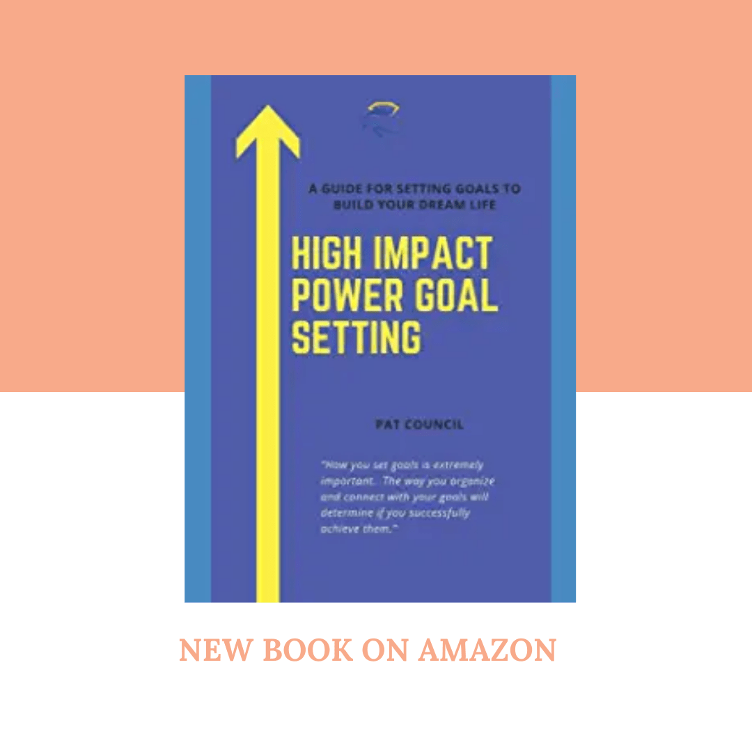 High Impact Goal Setting - Pat Council