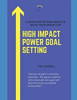 High Impact Power Goal Setting Pat Council