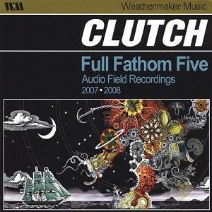 Clutch - Full Fathom Five