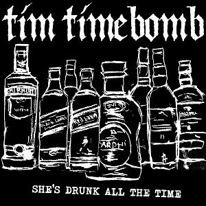 Tim Timebomb She's Drunk All The Time