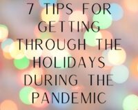 7 Tips for Dealing with the Holidays During the Pandemic
