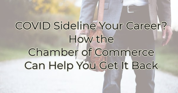 COVID Sideline Your Career? How the Chamber of Commerce Can Help You Get It Back