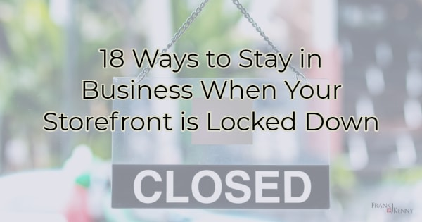 18 Ways to Stay in Business When Your Storefront is Locked Down