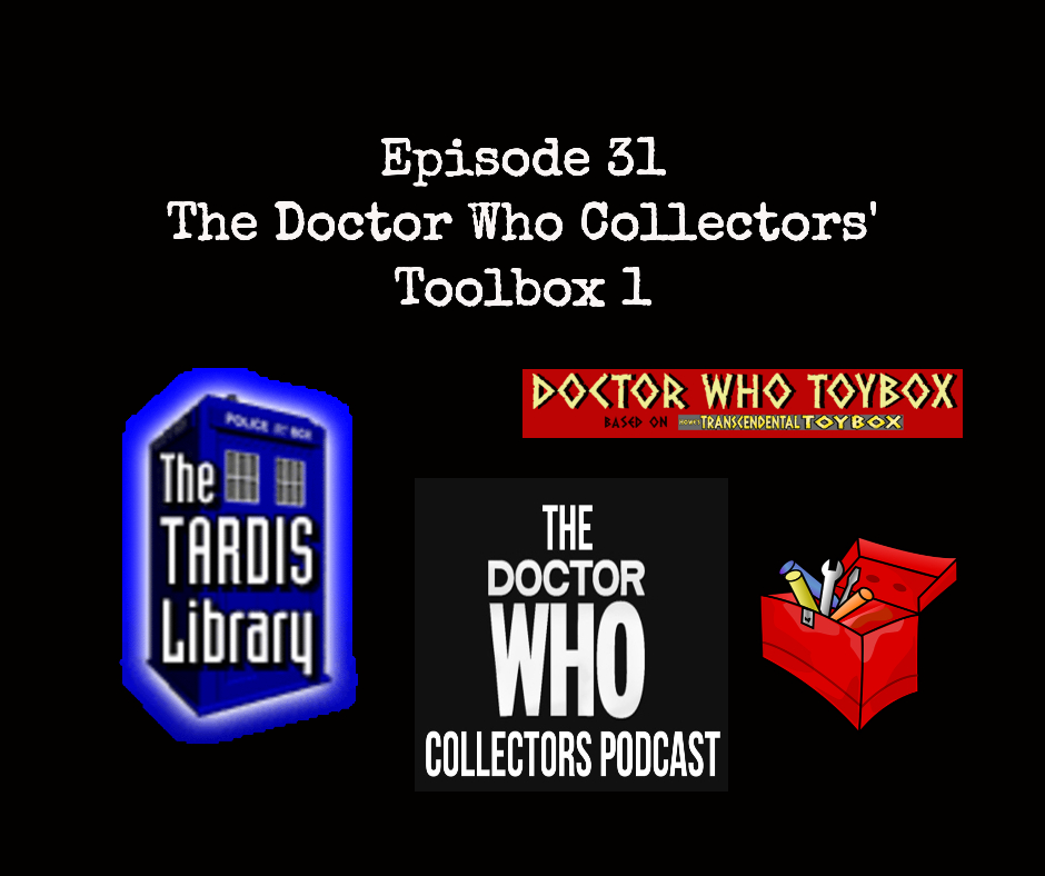 Thumbnail for Episode 31: Doctor Who Collectors Toolbox 1