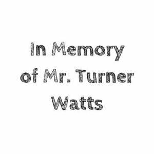In Memory of Turner Watts