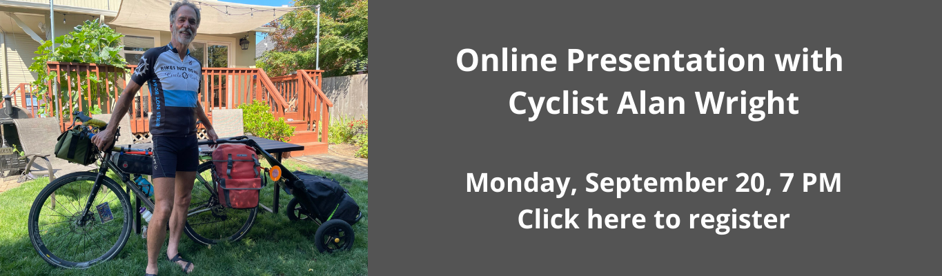 Online Presentation with  Cyclist Alan Wright  Monday, September 20, 7 PM Click here to register