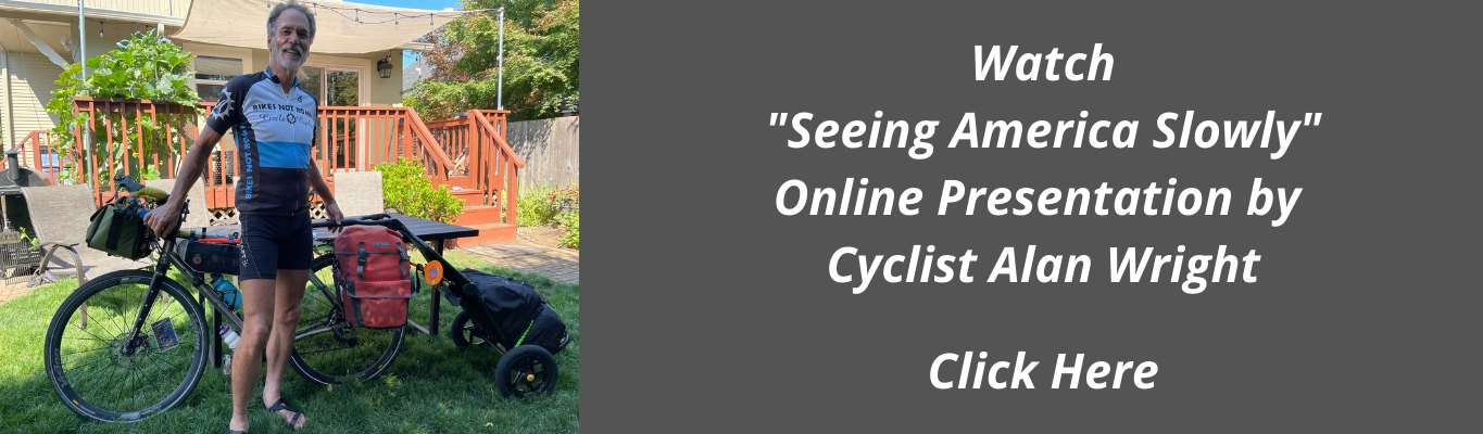 """Watch """"Seeing America Slowly"""" Online Presentation by  Cyclist Alan Wright  Click Here"""